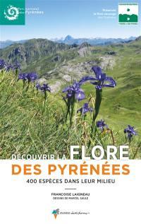 Découvrir la flore des Pyrénées, 400 espèces dans leur milieu