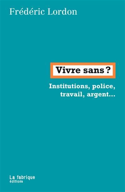 Vivre sans ? : institutions, police, travail, argent... : conversation avec Félix Boggio Ewanjé-Epée