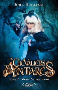 Les chevaliers d'Antarès. Volume 7, Vent de trahison