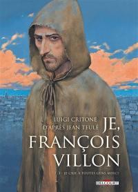 Je, François Villon. Volume 3, Je crie à toutes gens merci