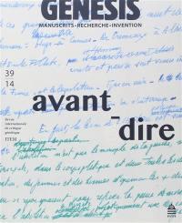 Genesis : manuscrits, recherche, invention. n° 39, Avant-dire