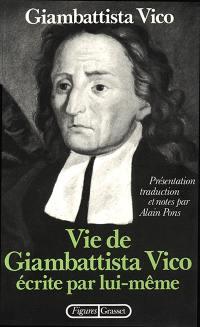 Vie de Giambattista Vico écrite par lui-même; Lettres; La Méthode des études de notre temps