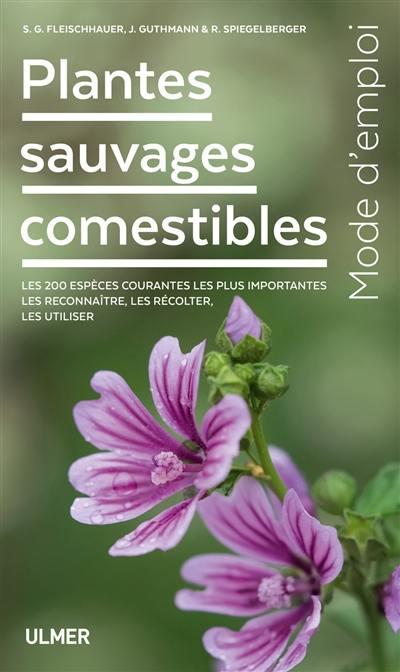 Plantes sauvages comestibles : mode d'emploi : les 200 espèces courantes les plus importantes, les reconnaître, les récolter, les utiliser