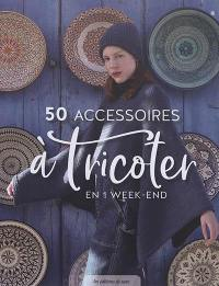 50 accessoires à tricoter en 1 week-end