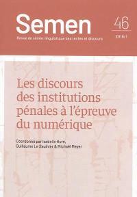 Semen, nouvelle série. n° 46, Les discours des institutions pénales à l'épreuve du numérique
