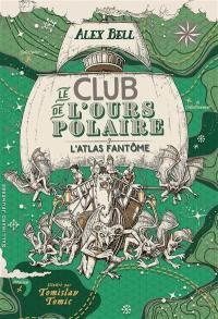Le club de l'ours polaire. Volume 3, L'atlas fantôme