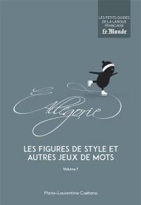Les figures de style et autres jeux de mots. Volume 1,