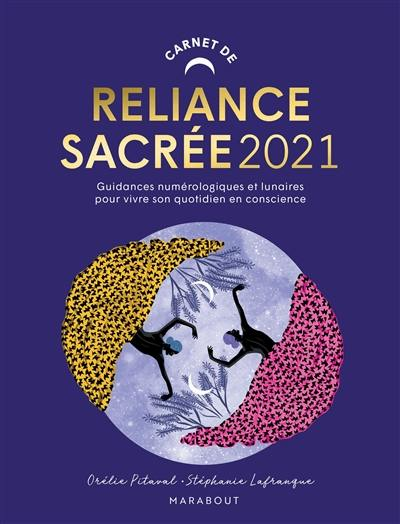 Carnet de reliance sacrée 2021 : guidances numérologiques et lunaires pour vivre son quotidien en conscience