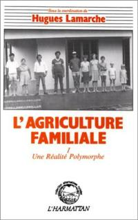 L'Agriculture familiale. Volume 1, Une Réalité polymorphe