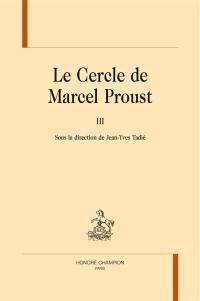 Le cercle de Marcel Proust. Volume 3,