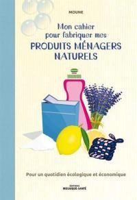 Mon cahier pour fabriquer mes produits ménagers naturels
