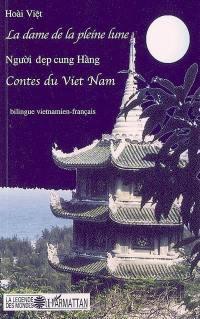 La dame de la pleine lune = Nguoi dep cung Hang : contes bilingues vietnamien-français