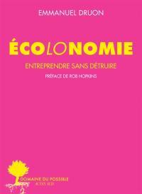 Ecolonomie, Entreprendre sans détruire