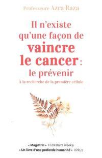 Il n'existe qu'une façon de vaincre le cancer, le prévenir