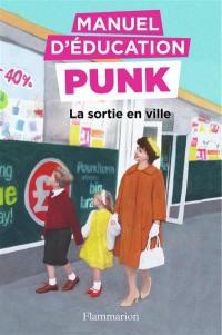 Manuel d'éducation punk. Volume 2, La sortie en ville