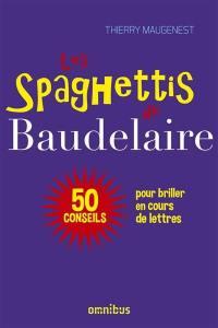 Les spaghettis de Baudelaire ou 50 conseils pour briller en cours de lettres