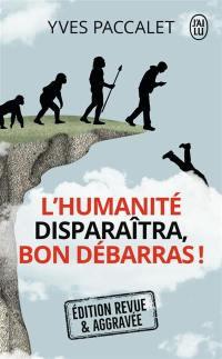 L'humanité disparaîtra, bon débarras !