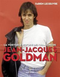 La véritable histoire des chansons de Jean-Jacques Goldman