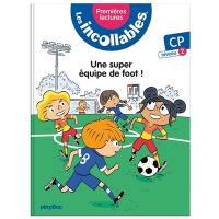 Les incollables : premières lectures. Vol. 4. Une super équipe de foot ! : CP, niveau 2