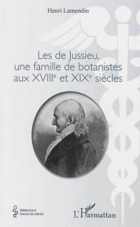Les de Jussieu, une famille de botanistes aux XVIIIe et XIXe siècles