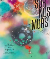 Sur nos murs : 40 ans de graffiti avec Agnès b.