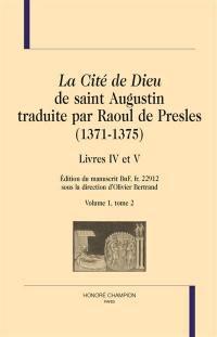 La cité de Dieu de saint Augustin traduite par Raoul de Presles (1371-1375). Volume 1-2, Livres IV à V