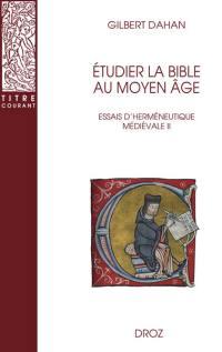 Essais d'herméneutique médiévale. Volume 2, Etudier la Bible au Moyen Age