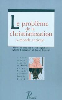 Le problème de la christianisation du monde antique
