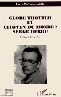 Globe trotter et citoyen du monde, Serge Debru