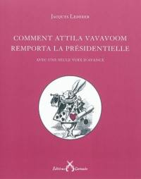 Comment Attila Vavavoom remporta la présidentielle