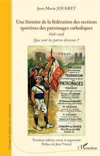 Une histoire de la fédération des sections sportives des patronages catholiques : 1898-1998 : que sont les patros devenus ?