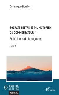 Esthétiques de la sagesse. Volume 2, Socrate lettré est-il historien ou commentateur ?