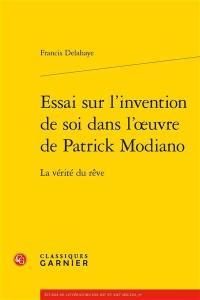 Essai sur l'invention de soi dans l'oeuvre de Patrick Modiano