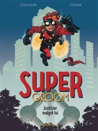 Supergroom. Volume 1, Justicier malgré lui