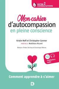 Mon cahier d'autocompassion en pleine conscience