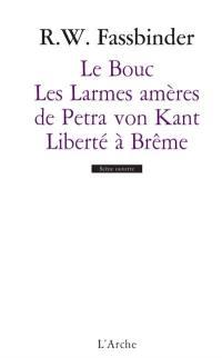 Le bouc; Les larmes amères de Petra von Kant; Liberté à Brême