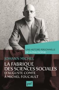 La fabrique des sciences sociales, d'Auguste Comte à Michel Foucault