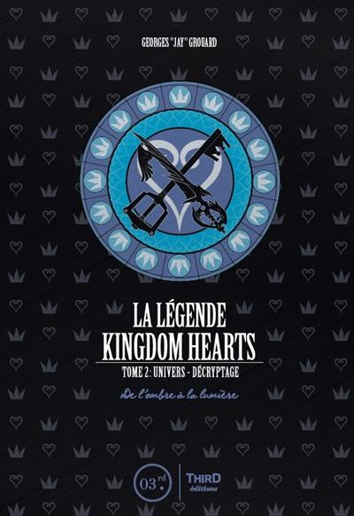 La légende de Kingdom hearts. Volume 2, Univers et décryptage