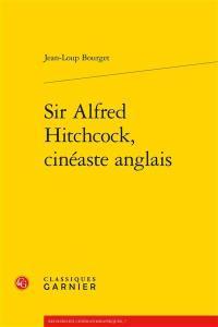 Sir Alfred Hitchcock, cinéaste anglais