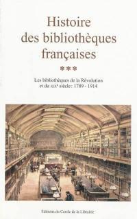 Histoire des bibliothèques françaises. Volume 3, Les bibliothèques de la Révolution et du XIXe siècle