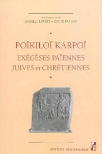 Poïkiloï karpoï = Récoltes diverses : exégèses païennes, juives et chrétiennes : études réunies en hommage à Gilles Dorival