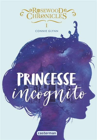 Rosewood Chronicles. Volume 1, Princesse incognito