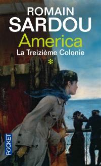 America. Volume 1, La treizième colonie