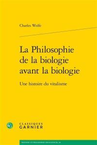 La philosophie de la biologie avant la biologie