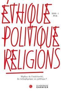 Ethique, politique, religions. n° 16, Mythes de l'intériorité, du métaphysique au politique ?