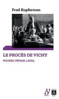 Le procès de Vichy : Pucheu, Pétain, Laval