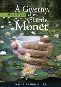 A Giverny chez Claude Monet. Suivi de Les années d'épreuves