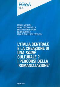 E pluribus unum ?. Volume 2, L'Italia centrale e la creazione di una koiné culturale ?