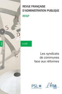 Revue française d'administration publique. n° 172, Le syndicat de communes face aux réformes