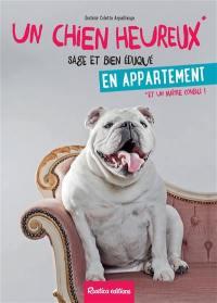 Un chien heureux, sage et bien éduqué en appartement